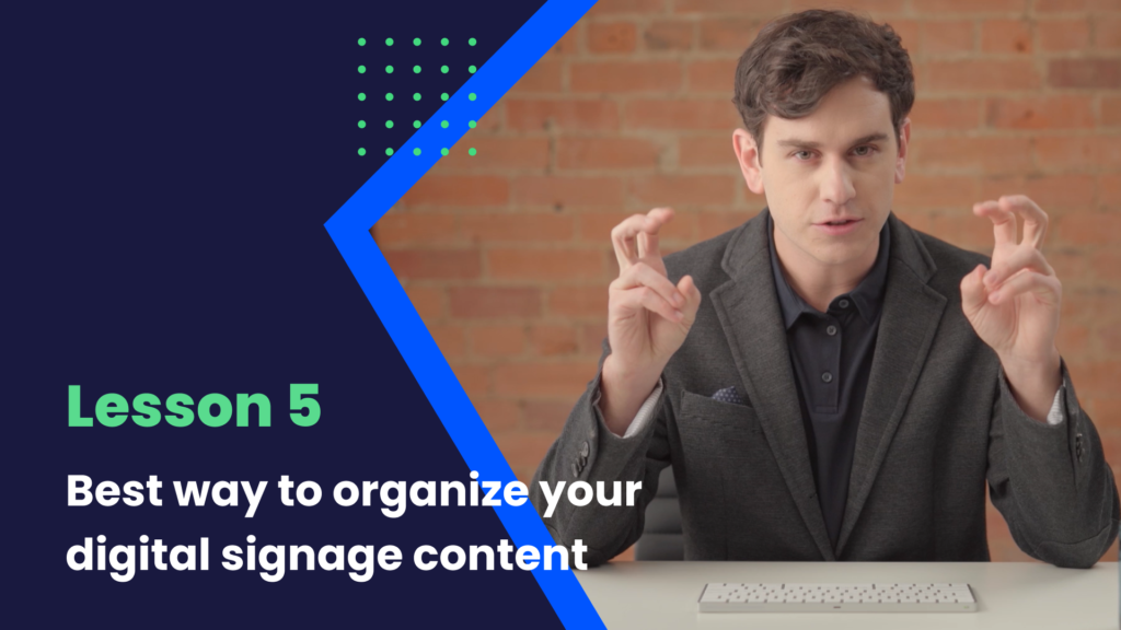 best way to organize your digital signage content